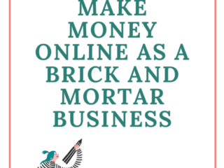 How to Make Money Online As A Brick and Mortar Business